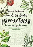 Guía de las plantas psicoactivas. Historia, usos y aplicaciones : Estimulantes, calmantes y alucinógenos