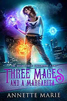 Three Mages and a Margarita (The Guild Codex: Spellbound Book 1) by [Marie, Annette]