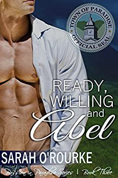 Ready, Willing and Abel (Passion in Paradise:  The Men of the McKinnon Sisters) by [O'Rourke, Sarah]