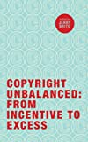 Copyright Unbalanced: From Incentive to Excess (English Edition)