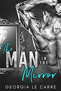 The Man In The Mirror: A Billionaire Romance by [Le Carre, Georgia]