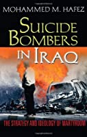Suicide Bombers in Iraq: The Strategy and Ideology of Martyrdom by Mohammed Hafez(2007-07-01)