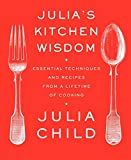Julia's Kitchen Wisdom: Essential Techniques and Recipes from a Lifetime of Cooking: A Cookbook 画像
