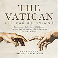 Vatican: All the Paintings: The Complete Collection of Old Masters, Plus More than 300 Sculptures, Maps, Tapestries, and other Artifacts by Anja Grebe(2013-11-12)