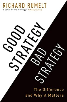 Good Strategy Bad Strategy: The Difference and Why It Matters by [Rumelt, Richard]