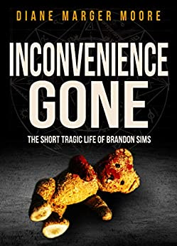 INCONVENIENCE GONE: The Short Tragic Life Of Brandon Sims by [Marger Moore, Diane]