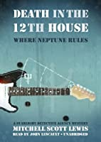Death in the 12th House: Where Neptune Rules (Starlight Detective Agency Mysteries)