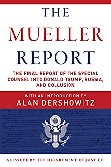 The Mueller Report: The Final Report of the Special Counsel into Donald Trump, Russia, and Collusion by [Mueller, Robert S., U.S. Department of Justice, Special Counsel's Office]