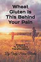 Wheat Gluten Is This Behind Your Pain
