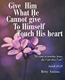 Give Him What He Cannot Give to Himself: Touch His Heart (English Edition)