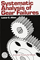 Systematic Analysis of Gear Failures by Lester E. Alban(1985-07-01)
