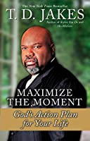 Maximize the Moment: God's Action Plan For Your Life