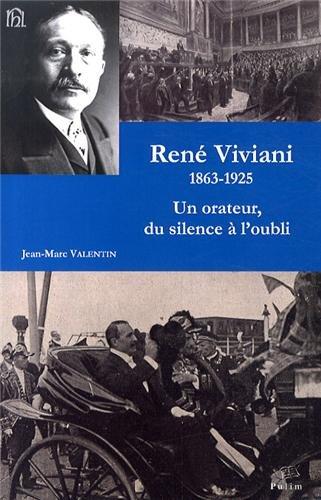 Rene Viviani 1863-1925. un Orateur, du Silence a l'Oubli