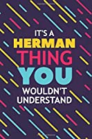 IT'S A HERMAN THING YOU WOULDN'T UNDERSTAND: Lined Notebook / Journal Gift, 120 Pages, 6x9, Soft Cover, Glossy Finish