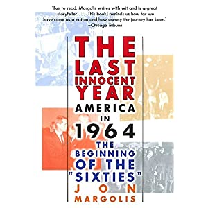 The Last Innocent Year: America in 1964--The Beginning of the