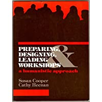 Preparing, Designing, Leading Workshops: A Humanistic Approach