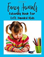 Fancy Animals: Coloring Book For Left-Handed Kids | Ages 5-8 | For Animal Lovers