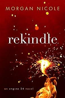 Rekindle (an engine 24 novel Book 1) by [Nicole, Morgan]