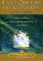 En LA Quietud Del Corazon/Enter the Quiet Heart: Como Cultivar Una Relacion Amorosa Con Dios/Creating a Loving Relationsip With God