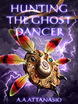 Hunting the Ghost Dancer by [Attanasio, A. A.]