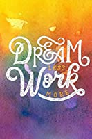 """""""Dream Less Work More"""": Combination Journal, Lined Journal, Dot Grid Journal, Hexagon Graph Journal, 100 pages, 6 x 9, Inspirational Journal"""