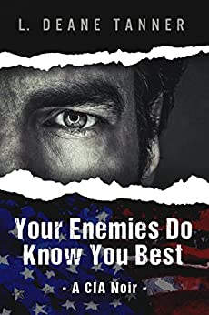Your Enemies Do Know You Best: A CIA Noir by [Tanner, L. Deane]