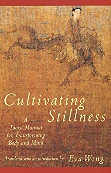 [Wong, Eva]のCultivating Stillness: A Taoist Manual for Transforming Body and Mind (English Edition)