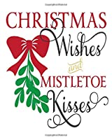 """Christmas Wishes And Mistletoe Kisses: Christmas Holiday Planner and Organizer - 8"""" x 10"""" 100 Pages - To-Do Lists - Gift Ideas - Gift Check List - Cards - Budget and Spending Tracker"""