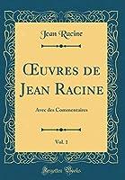 Oeuvres de Jean Racine, Vol. 1: Avec Des Commentaires (Classic Reprint)