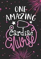 One Amazing Cardiac Nurse: Lined Journal Notebook for Cardiovascular Nurse, Cardiac Care Nurse Practitioner and Nursing Student Graduation Gift Diary