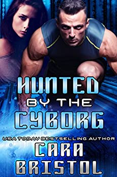 Hunted by the Cyborg (Cy-Ops Sci-fi Romance Book 6) by [Bristol, Cara]