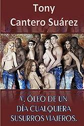 V. ÓLEO DE UN DÍA CUALQUIERA: Susurros viajeros. (COLECCIÓN Los Susurros de Cantero Óleos Poéticos. nº 5) (Spanish Edition)