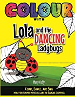 Colour with Lola and The Dancing Ladybugs