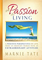A Passion for Living: A Positive Perspective on Life from an Ordinary Woman with an Extraordinary Attitude