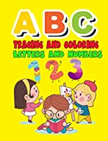 ABC Tracing and Coloring Letters and Numbers: Alphabet & Numbers Practice for Preschoolers - Learn Letters and Numbers Through Number and Letter Tracing and Colouring, Large format: 8.5x11 inches (Ages 2-5)