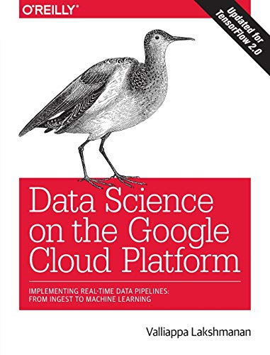 Download Data Science on the Google Cloud Platform: Implementing End-to-End Real-Time Data Pipelines: From Ingest to Machine Learning 1491974567