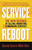 Service Reboot: The New Science of Selling, Marketing, and Managing Services