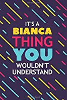 IT'S A BIANCA THING YOU WOULDN'T UNDERSTAND: Lined Notebook / Journal Gift, 120 Pages, 6x9, Soft Cover, Glossy Finish