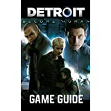 Detroit: Become Human Game Guide: Walkthroughs, Charachers, Tips and Tricks and A Lot More (English Edition)