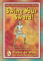 Swing Your Sword (God's Blueprint for Life)