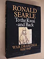 To the Kwai and Back: War Drawings 1939-1945