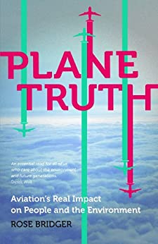 Plane Truth: Aviation's Real Impact on People and the Environment by [Bridger, Rose]