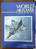 World Air Power Journal: Focus Aircraft: Saab 37 Viggen - Mainstay of Sweden's Air Force Vol 13