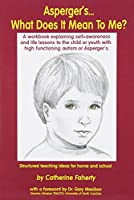 Asperger'S...What Does It Mean to Me?: A Workbook Explaining Self-Awareness and Life Lessons to the Child or Youth With High Functioning Autism or Aspergers