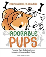 Puppies and Dogs Coloring Book: Adorable Pups! Fun and Cute Coloring Pages for Animal Lovers of All Ages!