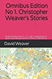 Omnibus Edition No 1. Christopher Weaver's Stories: Book Volumes No's 1, 2, 3, 4 & 5. Dedicated To James Lee Weaver (05-03-1970 to 25-06-2017)