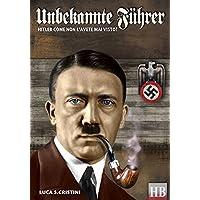 UNBEKANTE FUHRER: Hitler come non l'avete mai visto (Historical Biographies Vol. 1) (Italian Edition)