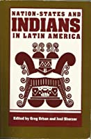 Nation-States and Indians in Latin America (Symposia on Latin America Series)