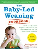 Amazon.co.jpThe Baby-led Weaning Cookbook: 130 Recipes That Will Help Your Baby Learn to Eat Solid Foodsand That the Whole Family Will Enjoy