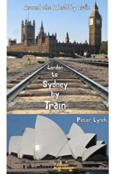 Overland from London to Sydney:travelling around the world by train: travelling around the world by train by [Lynch, Peter]